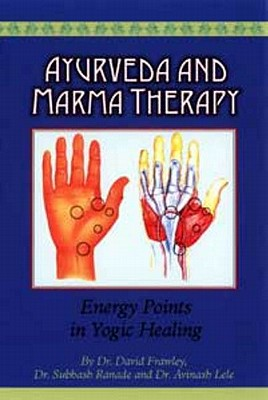 Ayurveda and Marma Therapy By Frawley, David/ Ranade, Subhash/ Lele, Avinash